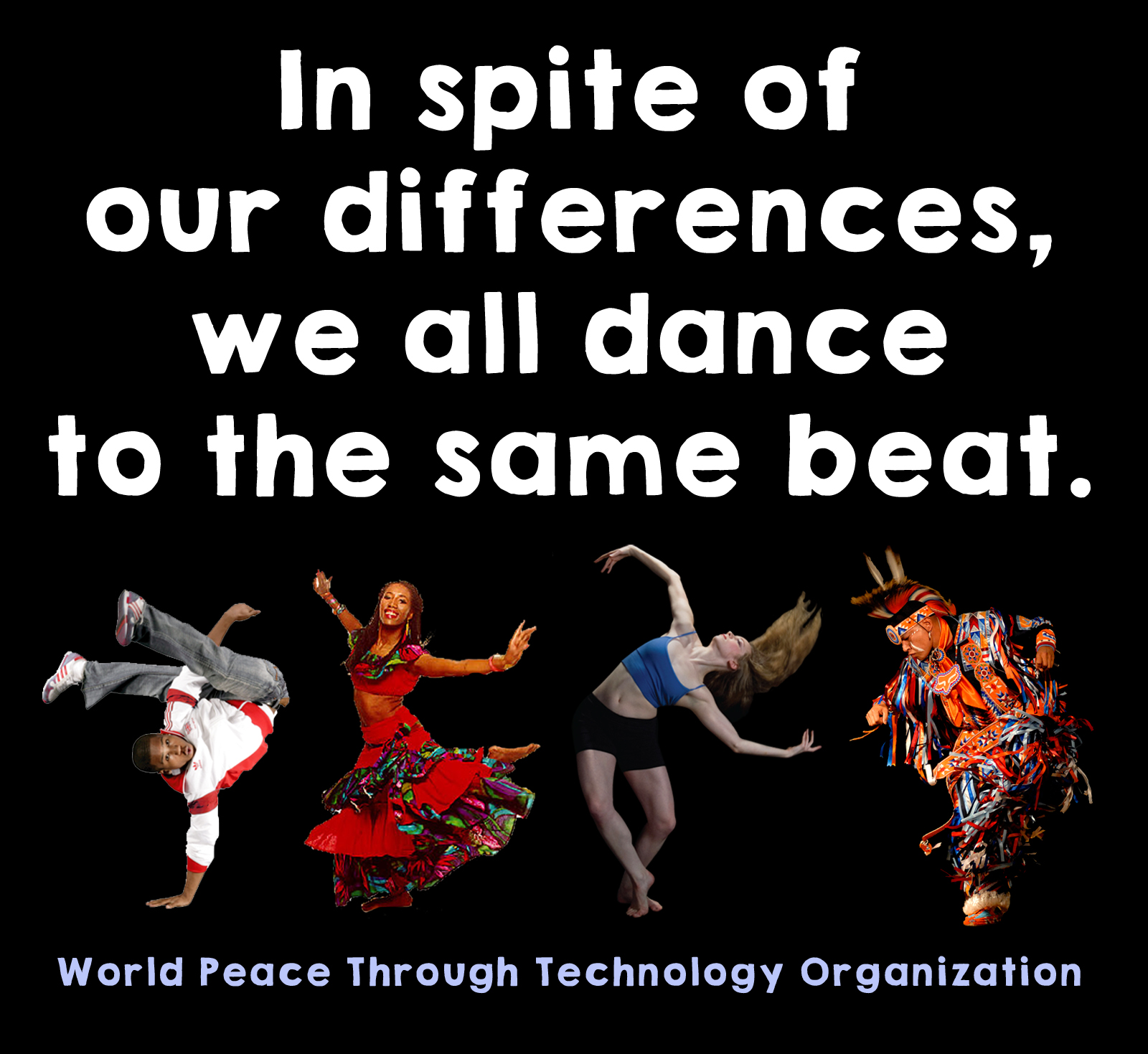 In spite of our differences, we all dance to the same beat.